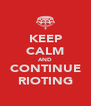 KEEP CALM AND CONTINUE RIOTING - Personalised Poster A4 size