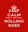 KEEP CALM AND CONTINUE ROLLING SIXES - Personalised Poster A4 size
