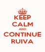 KEEP CALM AND CONTINUE RUIVA - Personalised Poster A4 size
