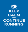 KEEP CALM AND CONTINUE RUNNING - Personalised Poster A4 size