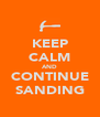 KEEP CALM AND CONTINUE SANDING - Personalised Poster A4 size