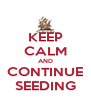 KEEP CALM AND CONTINUE SEEDING - Personalised Poster A4 size