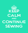 KEEP CALM AND CONTINUE SEWING - Personalised Poster A4 size