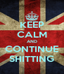 KEEP CALM AND CONTINUE SHITTING - Personalised Poster A4 size