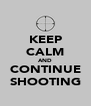 KEEP CALM AND CONTINUE SHOOTING - Personalised Poster A4 size