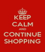 KEEP CALM AND CONTINUE SHOPPING - Personalised Poster A4 size