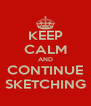 KEEP CALM AND CONTINUE SKETCHING - Personalised Poster A4 size