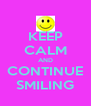 KEEP CALM AND CONTINUE SMILING - Personalised Poster A4 size