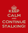 KEEP CALM AND CONTINUE STALKING! - Personalised Poster A4 size