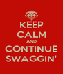KEEP CALM AND CONTINUE SWAGGIN' - Personalised Poster A4 size