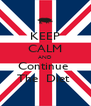 KEEP CALM AND Continue  The  Diet  - Personalised Poster A4 size