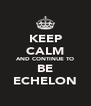KEEP CALM AND CONTINUE TO BE ECHELON - Personalised Poster A4 size