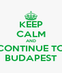 KEEP CALM AND CONTINUE TO BUDAPEST - Personalised Poster A4 size