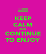 KEEP CALM AND CONTINUE TO ENJOY - Personalised Poster A4 size