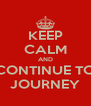 KEEP CALM AND CONTINUE TO JOURNEY - Personalised Poster A4 size