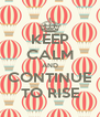 KEEP CALM AND CONTINUE TO RISE - Personalised Poster A4 size