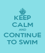 KEEP CALM AND CONTINUE TO SWIM - Personalised Poster A4 size