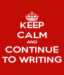 KEEP CALM AND CONTINUE TO WRITING - Personalised Poster A4 size