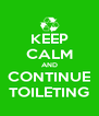 KEEP CALM AND CONTINUE TOILETING - Personalised Poster A4 size