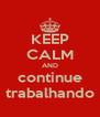 KEEP CALM AND continue trabalhando - Personalised Poster A4 size