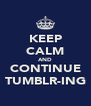 KEEP CALM AND CONTINUE TUMBLR-ING - Personalised Poster A4 size