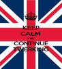 KEEP CALM AND CONTINUE TWERKING - Personalised Poster A4 size