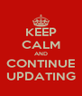KEEP CALM AND CONTINUE UPDATING - Personalised Poster A4 size