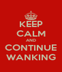 KEEP CALM AND CONTINUE WANKING - Personalised Poster A4 size