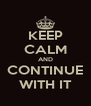 KEEP CALM AND CONTINUE WITH IT - Personalised Poster A4 size
