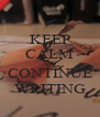 KEEP CALM AND CONTINUE WRITING - Personalised Poster A4 size