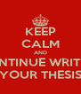 KEEP CALM AND CONTINUE WRITING YOUR THESIS - Personalised Poster A4 size