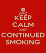 KEEP CALM AND CONTINUED SMOKING - Personalised Poster A4 size