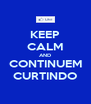 KEEP CALM AND CONTINUEM CURTINDO - Personalised Poster A4 size