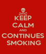 KEEP CALM AND CONTINUES  SMOKING - Personalised Poster A4 size