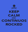 KEEP CALM AND CONTINUOS ROCKED - Personalised Poster A4 size