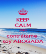 KEEP CALM AND contrátame  soy ABOGADA - Personalised Poster A4 size