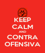 KEEP CALM AND CONTRA OFENSIVA - Personalised Poster A4 size