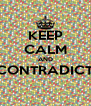 KEEP CALM AND CONTRADICT  - Personalised Poster A4 size