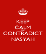 KEEP CALM AND CONTRADICT NASYAH - Personalised Poster A4 size