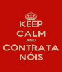 KEEP CALM AND CONTRATA NÓIS - Personalised Poster A4 size