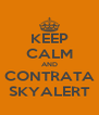 KEEP CALM AND CONTRATA SKYALERT - Personalised Poster A4 size