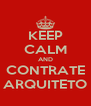 KEEP CALM AND CONTRATE ARQUITETO - Personalised Poster A4 size