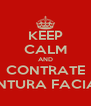 KEEP CALM AND CONTRATE PINTURA FACIAL - Personalised Poster A4 size
