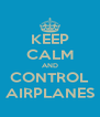 KEEP CALM AND CONTROL AIRPLANES - Personalised Poster A4 size