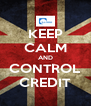 KEEP CALM AND CONTROL CREDIT - Personalised Poster A4 size