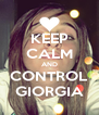 KEEP CALM AND CONTROL  GIORGIA  - Personalised Poster A4 size