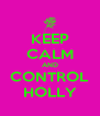 KEEP CALM AND CONTROL HOLLY - Personalised Poster A4 size