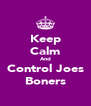 Keep Calm And Control Joes Boners - Personalised Poster A4 size