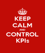 KEEP CALM AND CONTROL KPIs - Personalised Poster A4 size