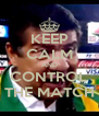 KEEP CALM AND CONTROL THE MATCH - Personalised Poster A4 size